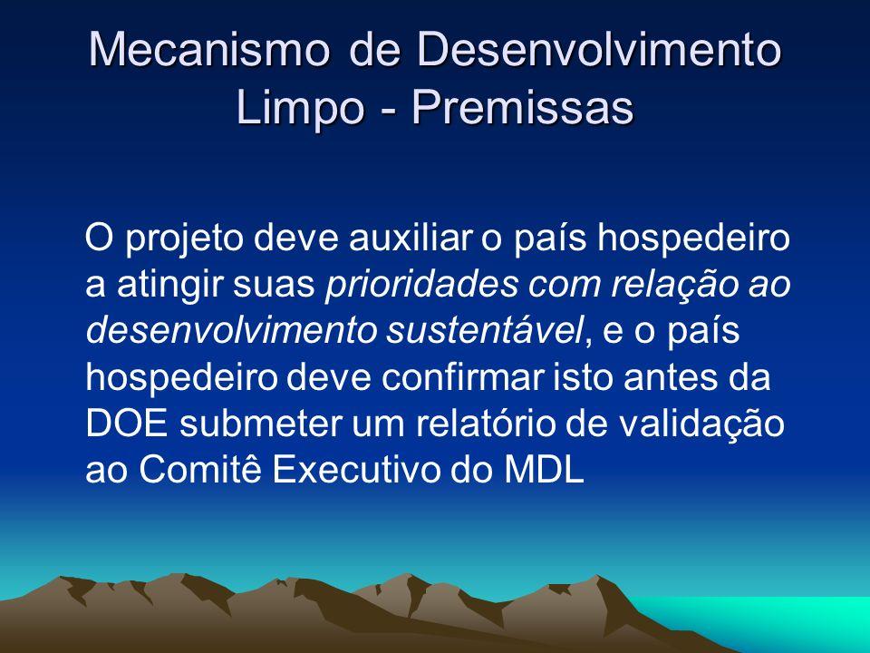 Mecanismo de Desenvolvimento Limpo - Premissas O projeto deve auxiliar o país hospedeiro a atingir suas prioridades com relação ao desenvolvimento sustentável, e o país hospedeiro deve confirmar isto antes da DOE submeter um relatório de validação ao Comitê Executivo do MDL