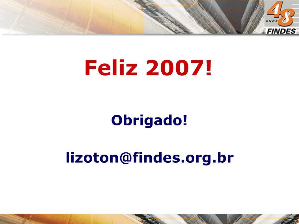 Obrigado! lizoton@findes.org.br Feliz 2007!
