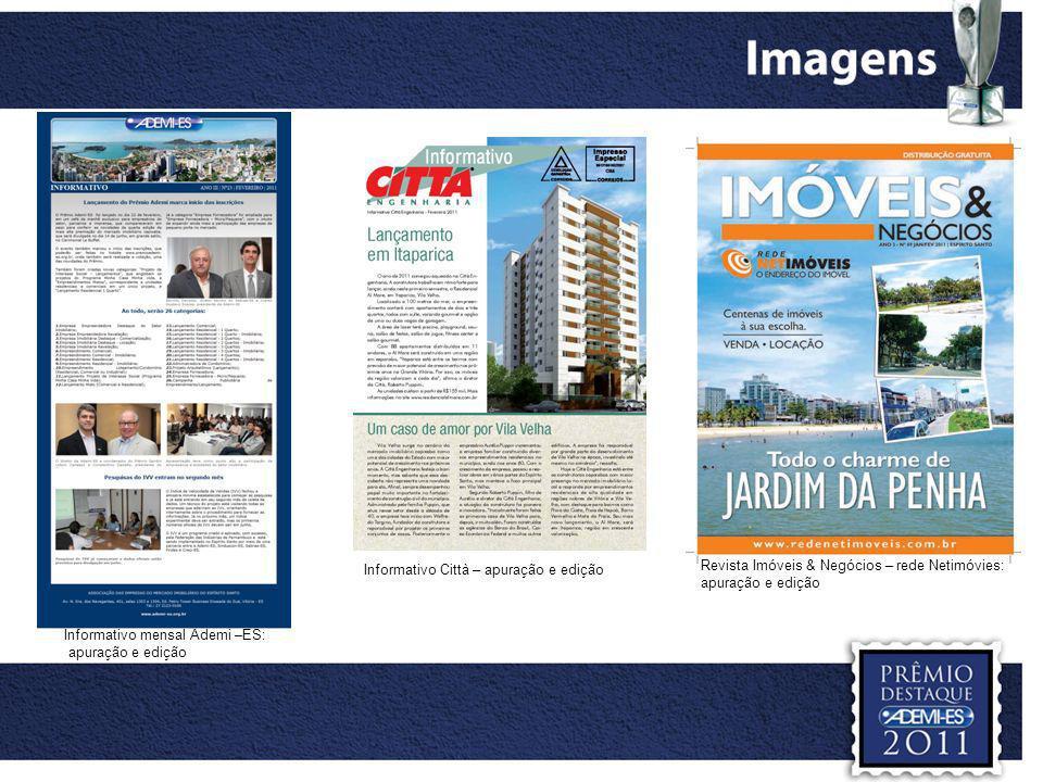Casa Cor 2010 - Clipping e divulgação (jornais A Gazeta e A Tribuna) Lançamento Prima Città (Lorenge) – divulgação e acompanhamento Salão do Imóvel Ademi-ES – divulgação para imprensa e acompanhamento