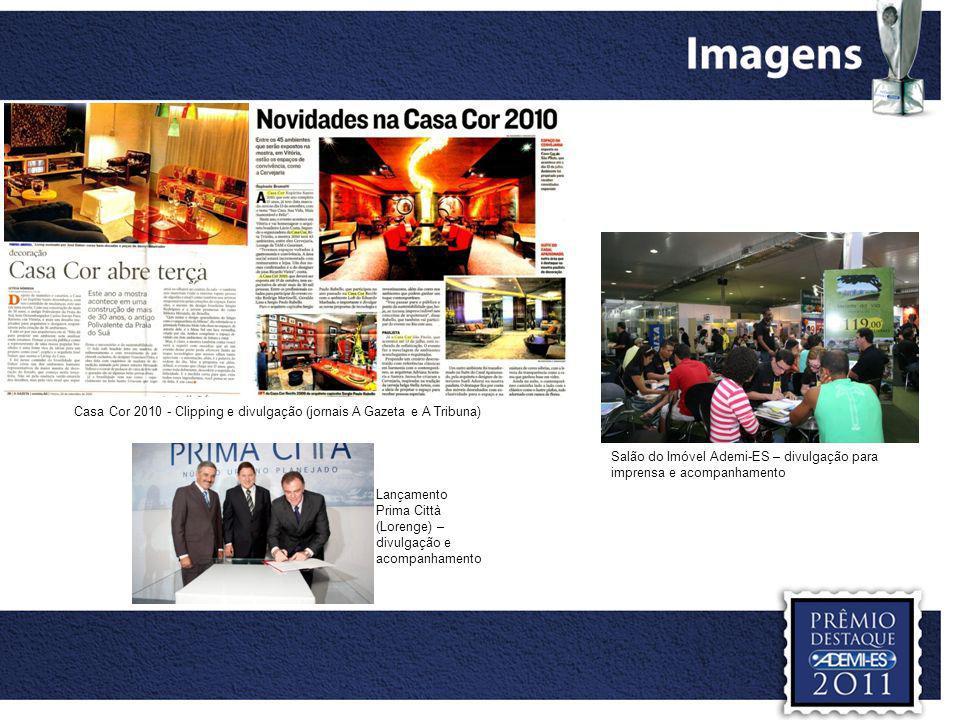 Casa Cor 2010 - Clipping e divulgação (jornais A Gazeta e A Tribuna) Lançamento Prima Città (Lorenge) – divulgação e acompanhamento Salão do Imóvel Ad