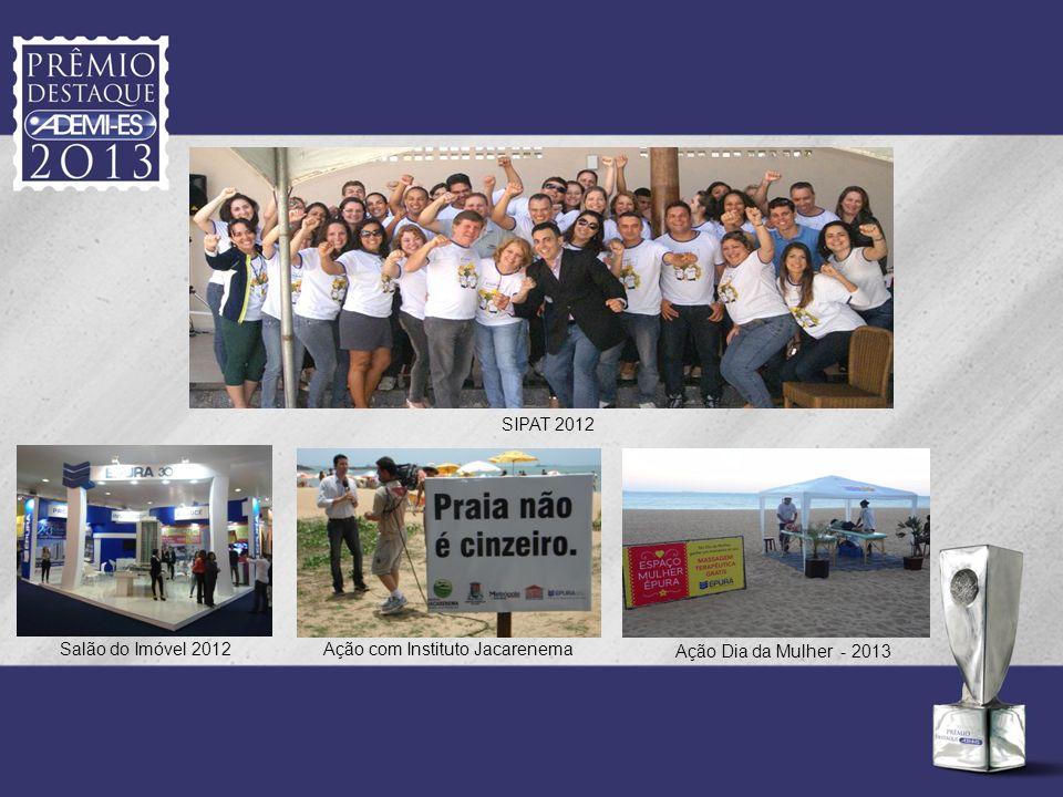 Ação com Instituto Jacarenema Ação Dia da Mulher - 2013 SIPAT 2012 Salão do Imóvel 2012