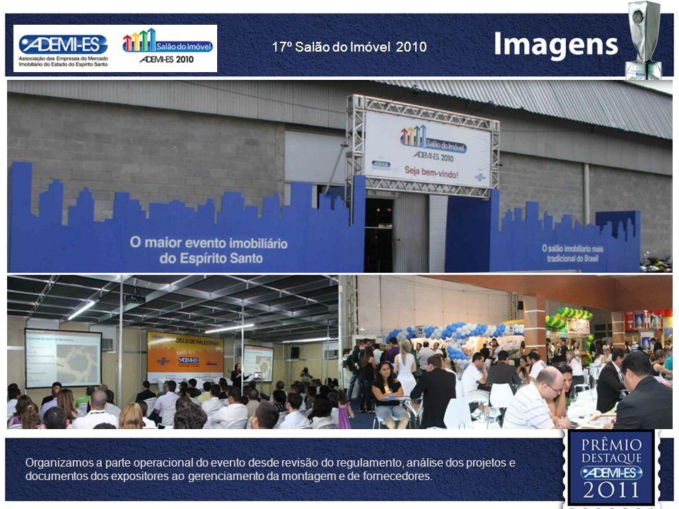 17º Salão do Imóvel 2010 Organizamos a parte operacional do evento desde revisão do regulamento, análise dos projetos e documentos dos expositores ao