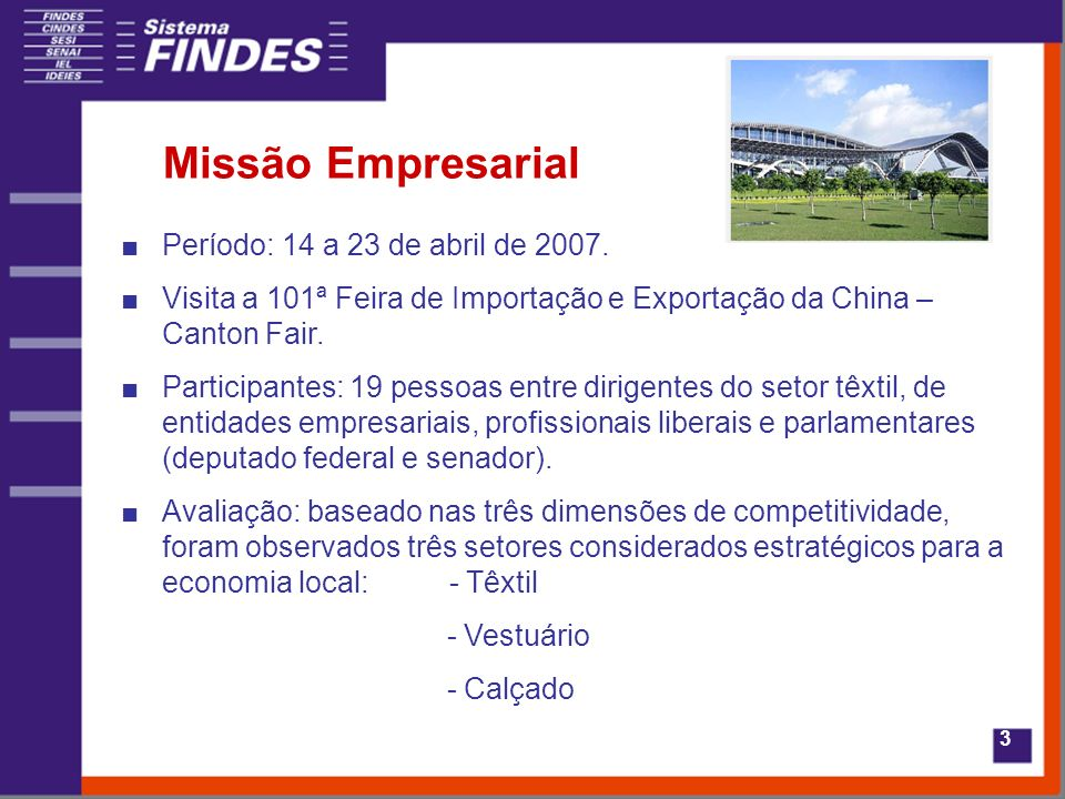 3 Período: 14 a 23 de abril de 2007. Visita a 101ª Feira de Importação e Exportação da China – Canton Fair. Participantes: 19 pessoas entre dirigentes