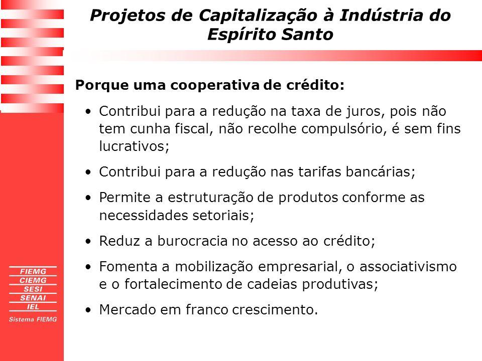 Projetos de Capitalização à Indústria do Espírito Santo Porque uma cooperativa de crédito: Contribui para a redução na taxa de juros, pois não tem cun