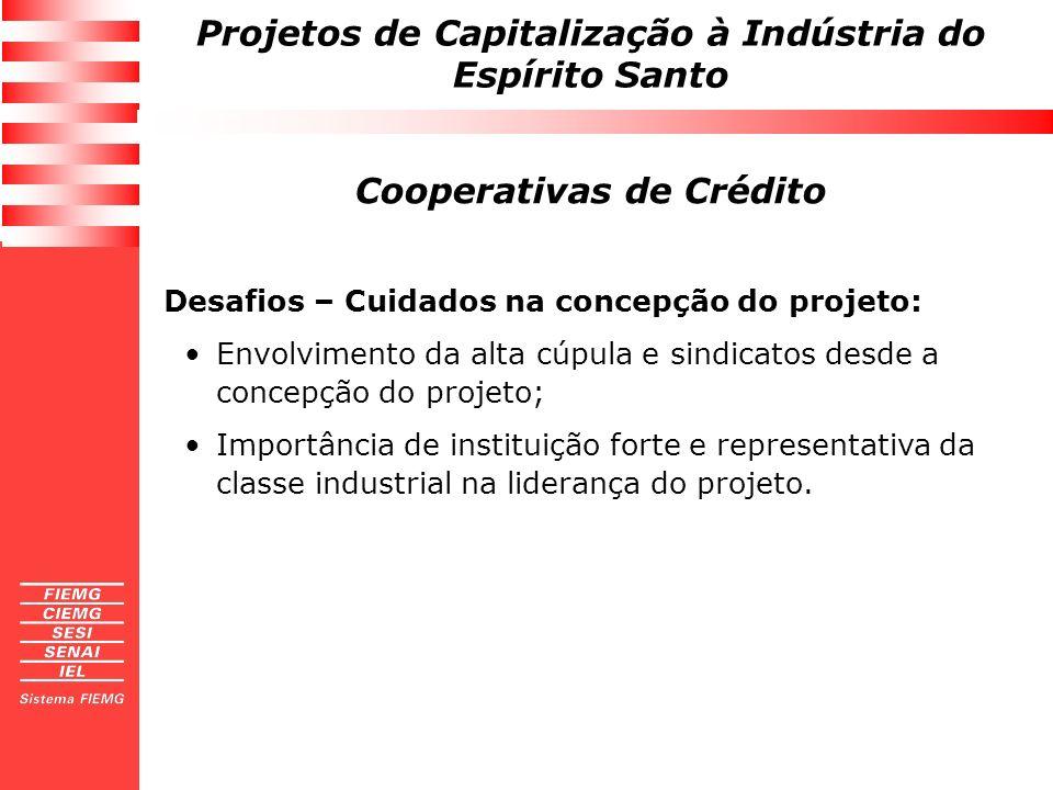 Projetos de Capitalização à Indústria do Espírito Santo Cooperativas de Crédito Desafios – Cuidados na concepção do projeto: Envolvimento da alta cúpu