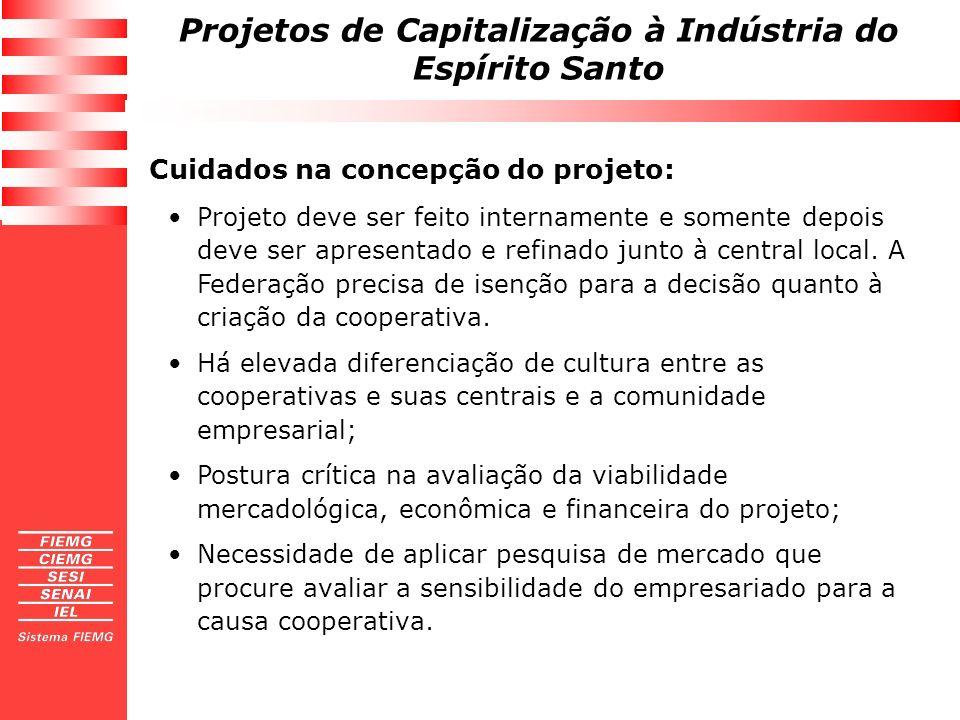 Projetos de Capitalização à Indústria do Espírito Santo Cuidados na concepção do projeto: Projeto deve ser feito internamente e somente depois deve se