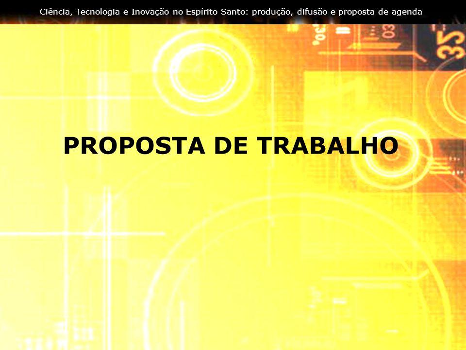 Ciência, Tecnologia e Inovação no Espírito Santo: produção, difusão e proposta de agenda PROPOSTA DE TRABALHO