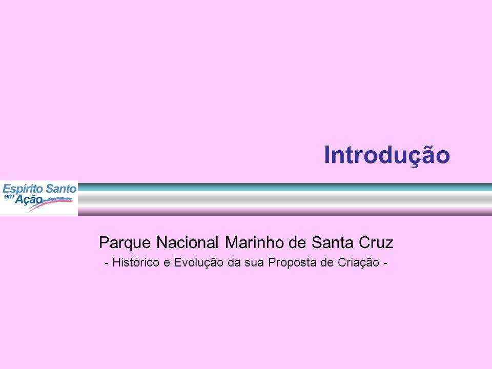 Introdução Parque Nacional Marinho de Santa Cruz - Histórico e Evolução da sua Proposta de Criação -