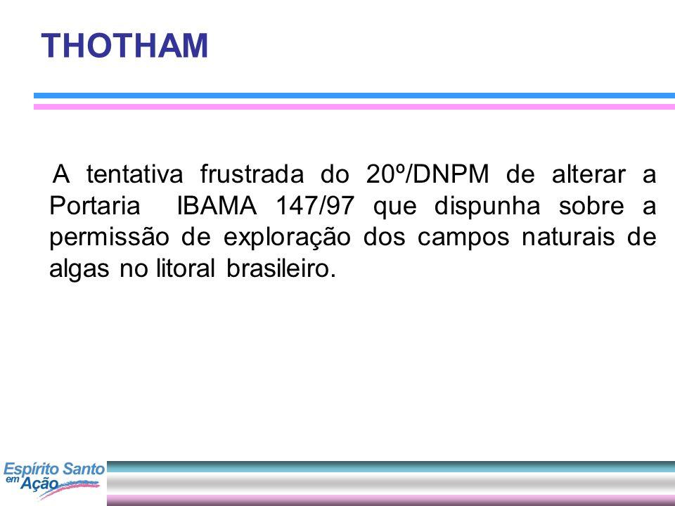 THOTHAM A tentativa frustrada do 20º/DNPM de alterar a Portaria IBAMA 147/97 que dispunha sobre a permissão de exploração dos campos naturais de algas