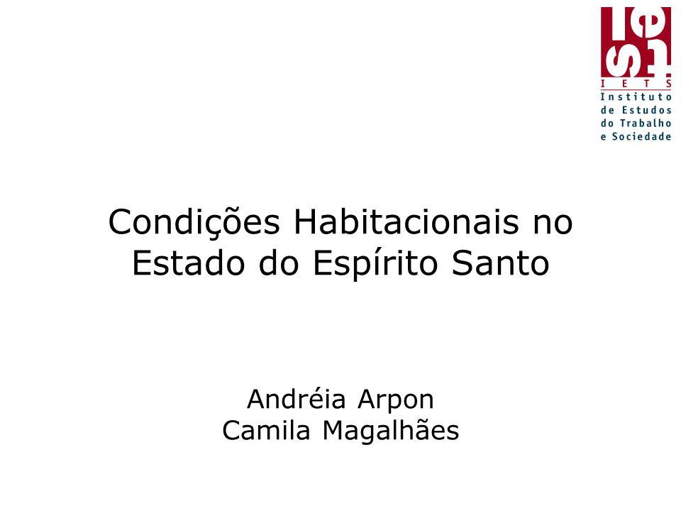 Condições Habitacionais no Estado do Espírito Santo Andréia Arpon Camila Magalhães