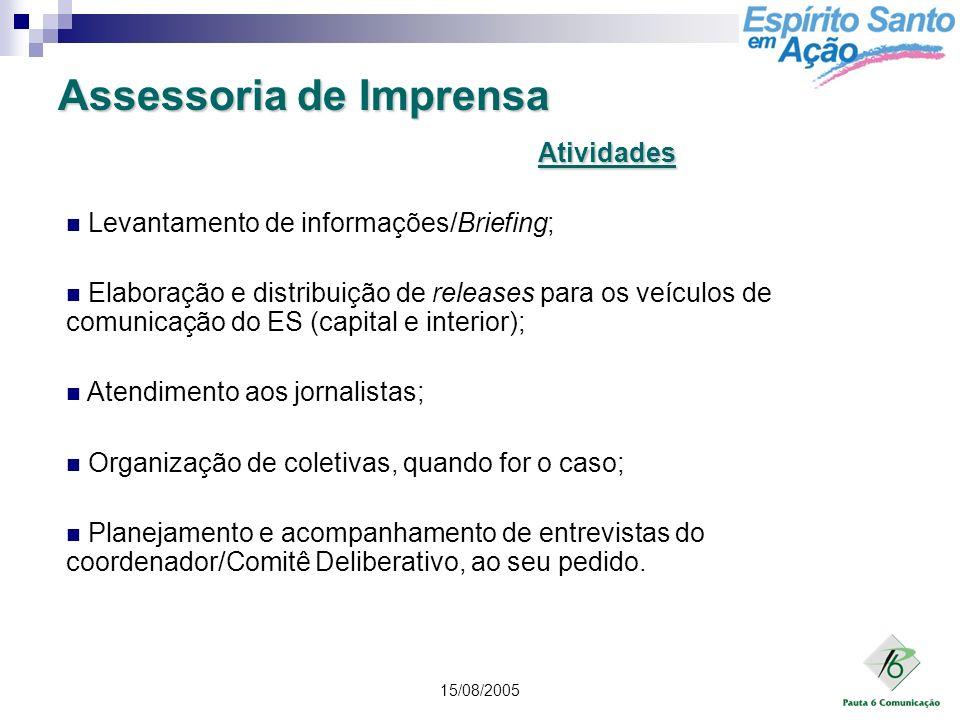 15/08/2005 Levantamento de informações/Briefing; Elaboração e distribuição de releases para os veículos de comunicação do ES (capital e interior); Ate