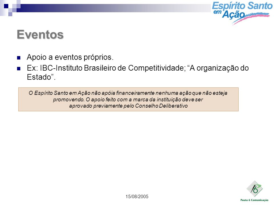 15/08/2005 Eventos Apoio a eventos próprios. Ex: IBC-Instituto Brasileiro de Competitividade; A organização do Estado. O Espírito Santo em Ação não ap