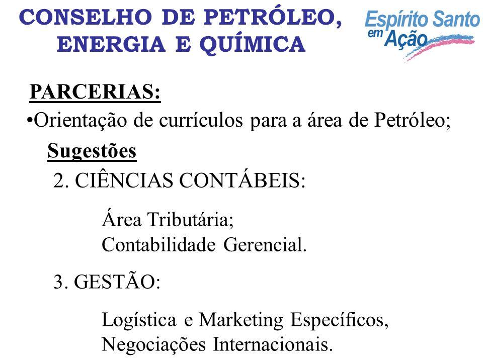 CONSELHO DE PETRÓLEO, ENERGIA E QUÍMICA PARCERIAS: Orientação de currículos para a área de Petróleo; Sugestões 2. CIÊNCIAS CONTÁBEIS: Área Tributária;