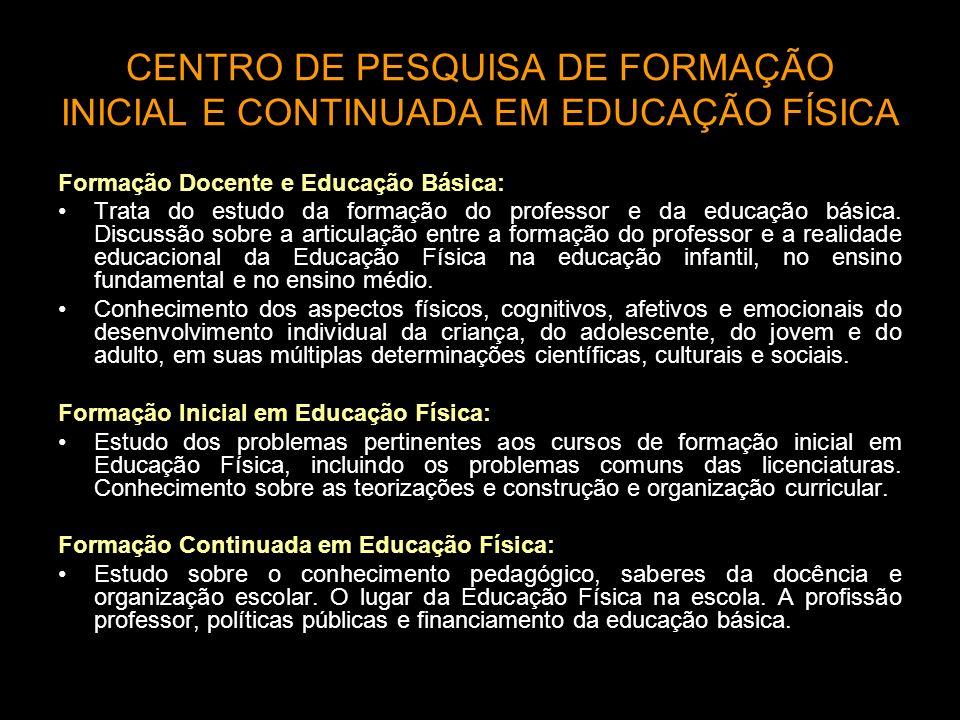 CENTRO DE PESQUISA DE FORMAÇÃO INICIAL E CONTINUADA EM EDUCAÇÃO FÍSICA Formação Docente e Educação Básica: Trata do estudo da formação do professor e