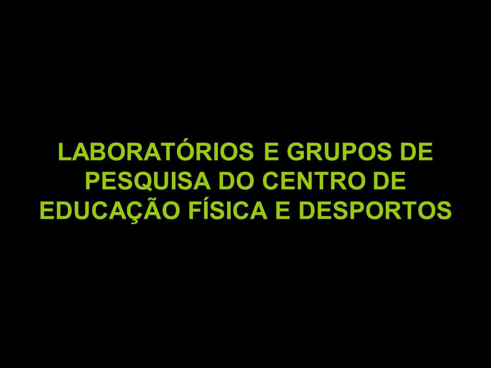 LABORATÓRIOS E GRUPOS DE PESQUISA DO CENTRO DE EDUCAÇÃO FÍSICA E DESPORTOS