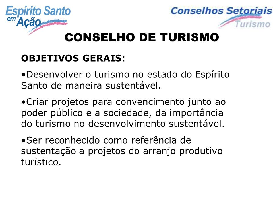 OBJETIVOS GERAIS: Desenvolver o turismo no estado do Espírito Santo de maneira sustentável.