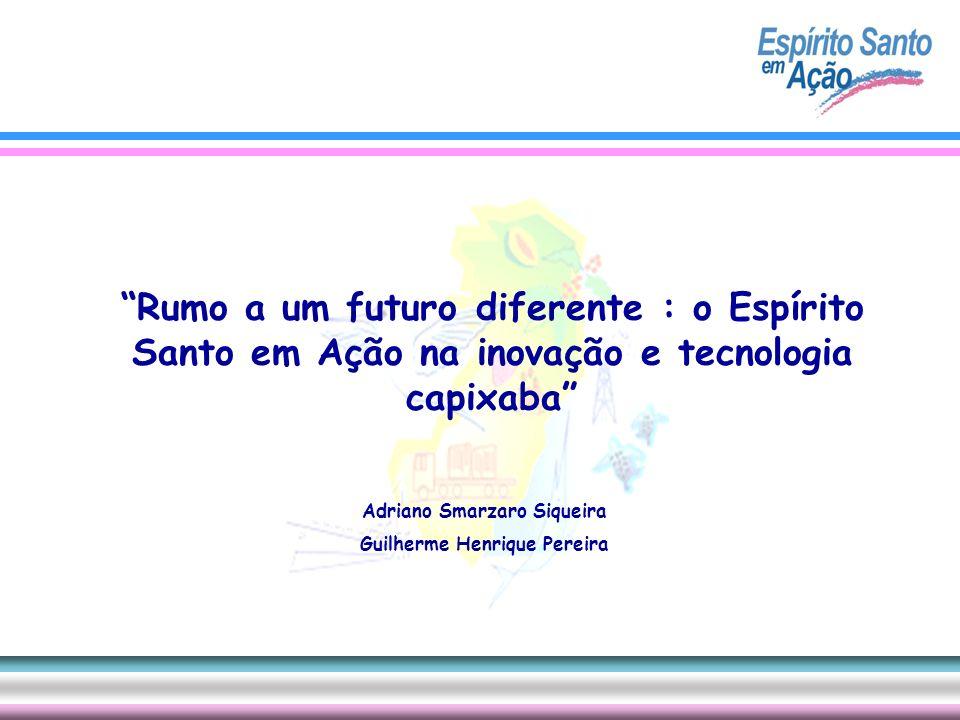 Rumo a um futuro diferente : o Espírito Santo em Ação na inovação e tecnologia capixaba Adriano Smarzaro Siqueira Guilherme Henrique Pereira