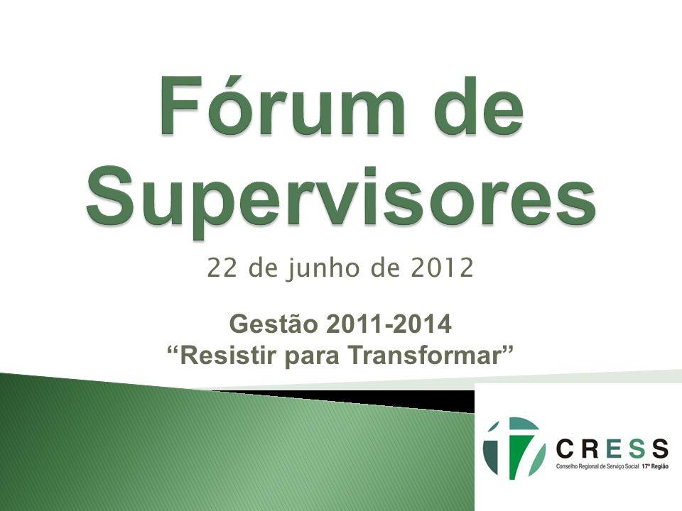 22 de junho de 2012 Gestão 2011-2014 Resistir para Transformar