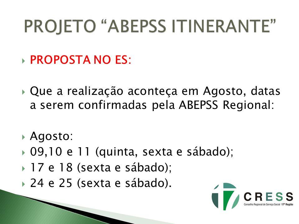 PROPOSTA NO ES: Que a realização aconteça em Agosto, datas a serem confirmadas pela ABEPSS Regional: Agosto: 09,10 e 11 (quinta, sexta e sábado); 17 e