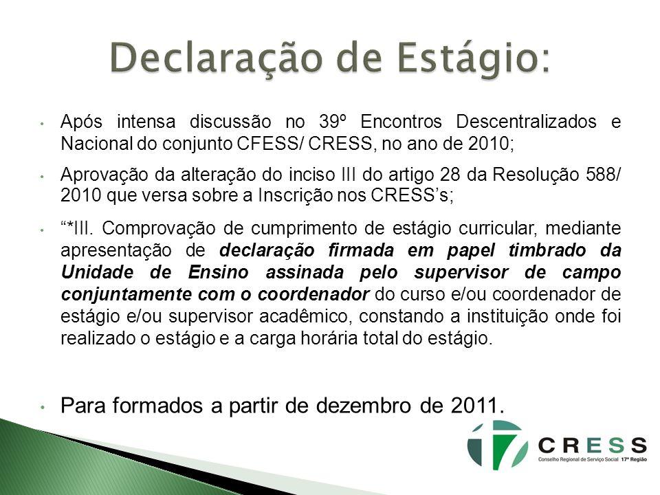 Após intensa discussão no 39º Encontros Descentralizados e Nacional do conjunto CFESS/ CRESS, no ano de 2010; Aprovação da alteração do inciso III do