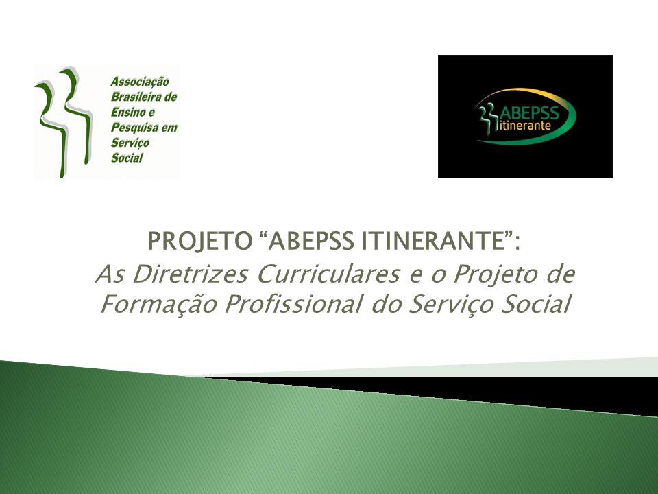 PROJETO ABEPSS ITINERANTE: As Diretrizes Curriculares e o Projeto de Formação Profissional do Serviço Social
