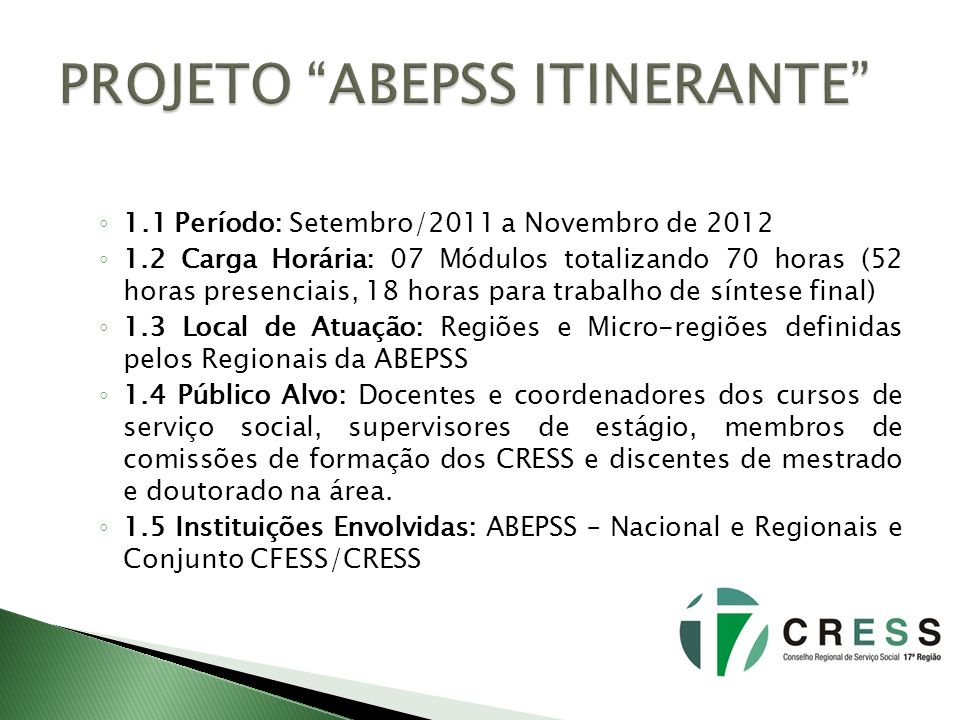 1.1 Período: Setembro/2011 a Novembro de 2012 1.2 Carga Horária: 07 Módulos totalizando 70 horas (52 horas presenciais, 18 horas para trabalho de sínt