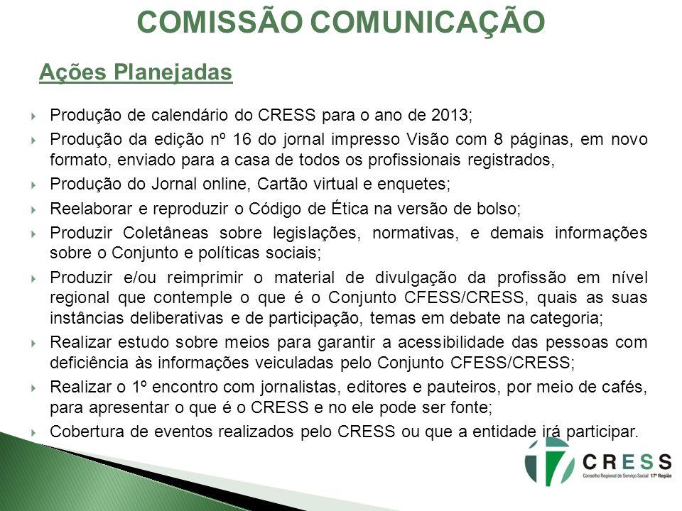 COMISSÃO COMUNICAÇÃO Produção de calendário do CRESS para o ano de 2013; Produção da edição nº 16 do jornal impresso Visão com 8 páginas, em novo form