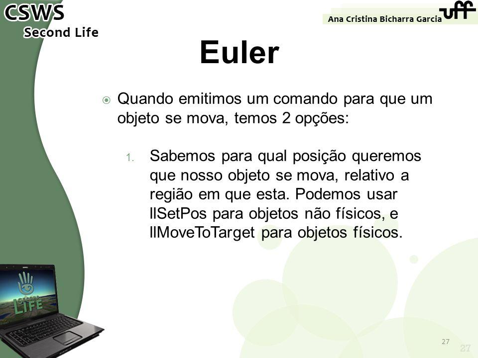 27 Euler Quando emitimos um comando para que um objeto se mova, temos 2 opções: 1. Sabemos para qual posição queremos que nosso objeto se mova, relati