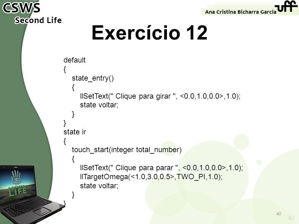 40 Exercício 12 default { state_entry() { llSetText(