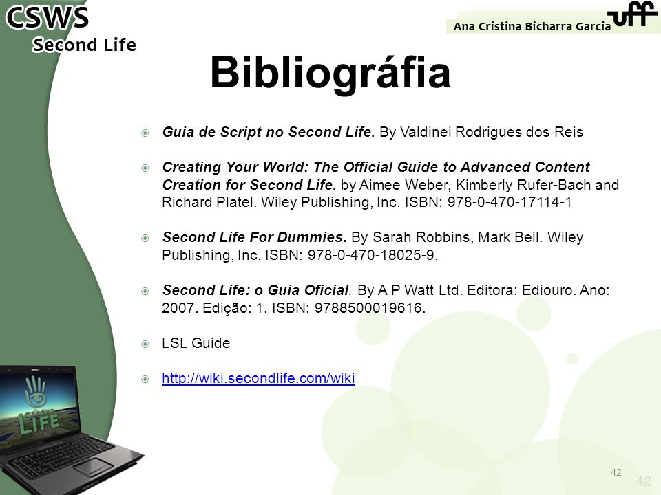 42 Bibliográfia Guia de Script no Second Life. By Valdinei Rodrigues dos Reis Creating Your World: The Official Guide to Advanced Content Creation for