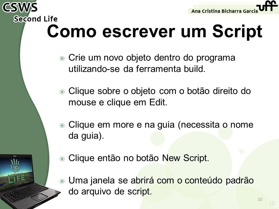 10 Como escrever um Script Crie um novo objeto dentro do programa utilizando-se da ferramenta build. Clique sobre o objeto com o botão direito do mous