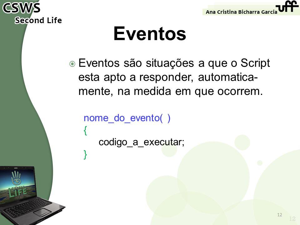 Eventos são situações a que o Script esta apto a responder, automatica- mente, na medida em que ocorrem. nome_do_evento( ) { codigo_a_executar; } 12 E