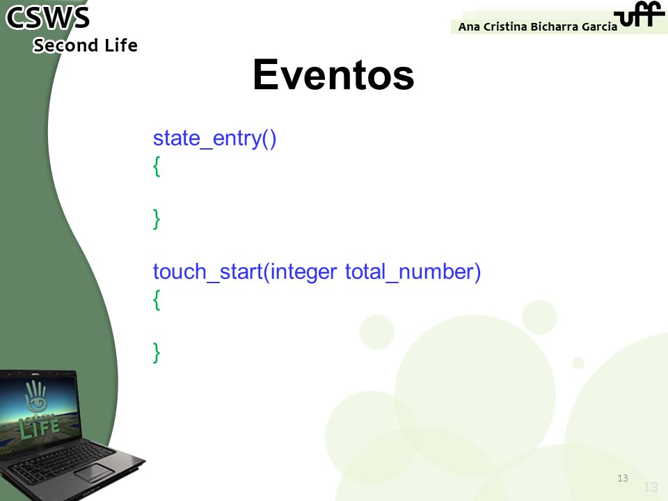 state_entry() { } touch_start(integer total_number) { } 13 Eventos 13