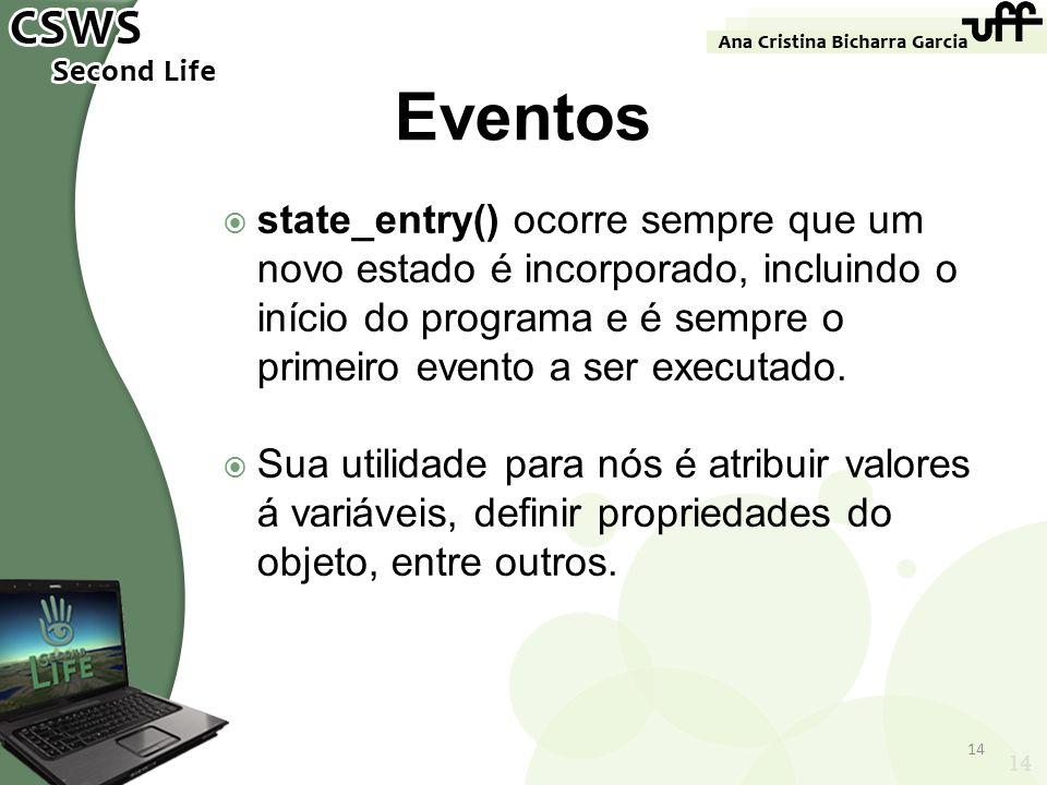 14 Eventos state_entry() ocorre sempre que um novo estado é incorporado, incluindo o início do programa e é sempre o primeiro evento a ser executado.