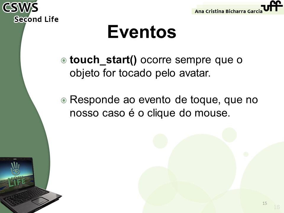 15 Eventos touch_start() ocorre sempre que o objeto for tocado pelo avatar. Responde ao evento de toque, que no nosso caso é o clique do mouse. 15