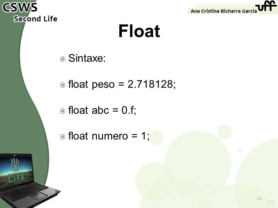 Sintaxe: float peso = 2.718128; float abc = 0.f; float numero = 1; 22 Float 22