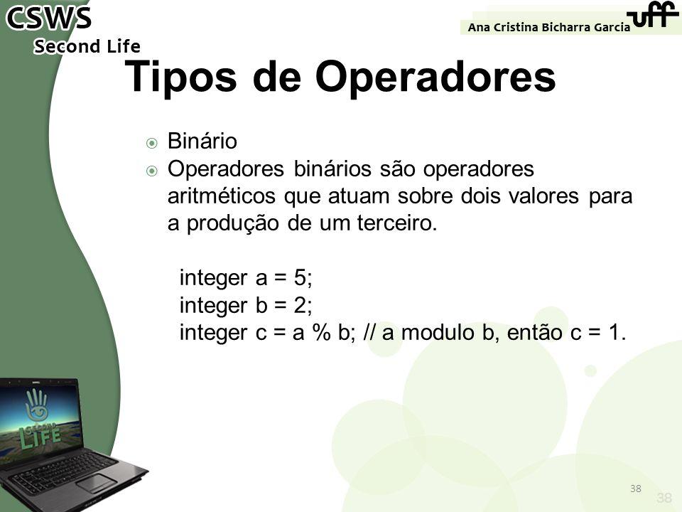 38 Tipos de Operadores Binário Operadores binários são operadores aritméticos que atuam sobre dois valores para a produção de um terceiro. integer a =