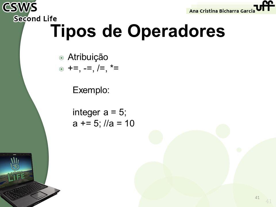 41 Tipos de Operadores Atribuição +=, -=, /=, *= Exemplo: integer a = 5; a += 5; //a = 10 41