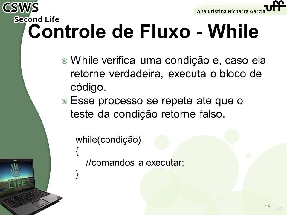 42 Controle de Fluxo - While While verifica uma condição e, caso ela retorne verdadeira, executa o bloco de código. Esse processo se repete ate que o