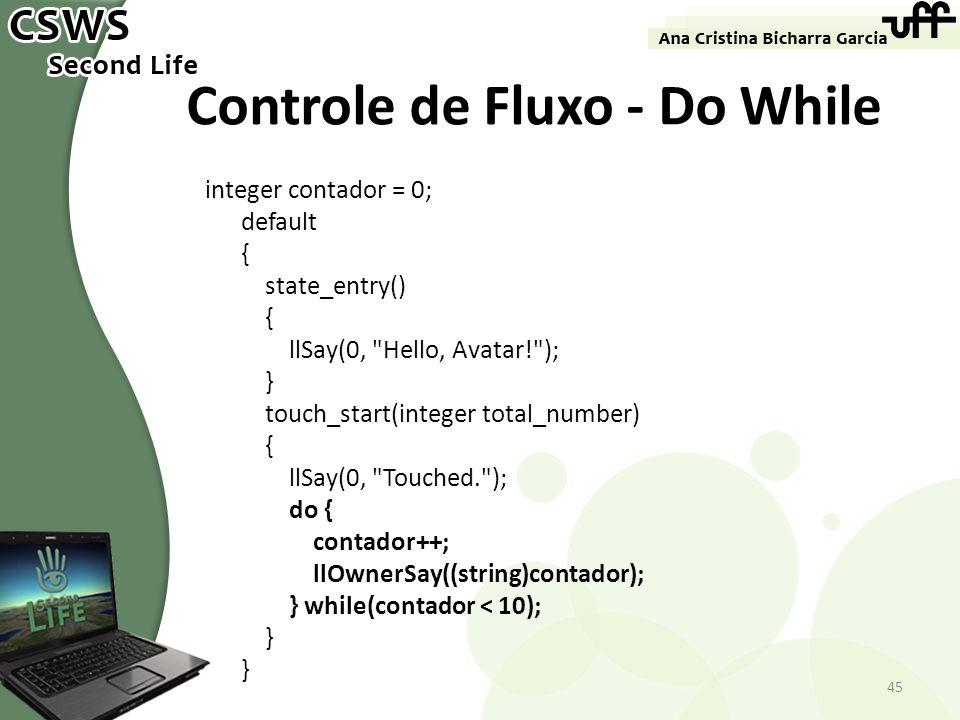 Controle de Fluxo - Do While integer contador = 0; default { state_entry() { llSay(0,