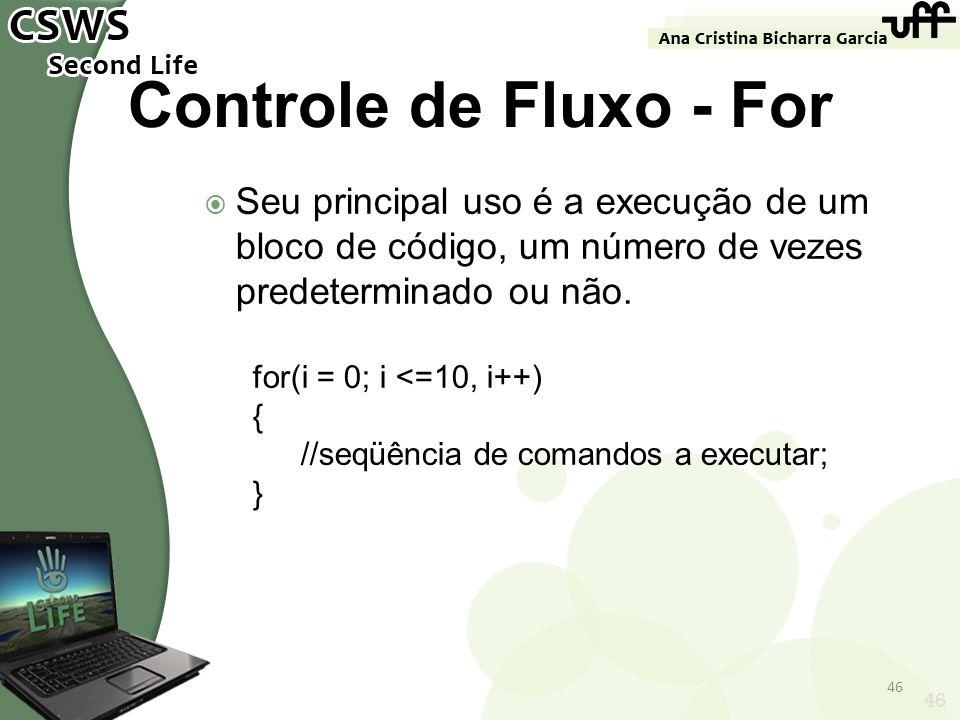 46 Controle de Fluxo - For Seu principal uso é a execução de um bloco de código, um número de vezes predeterminado ou não. for(i = 0; i <=10, i++) { /