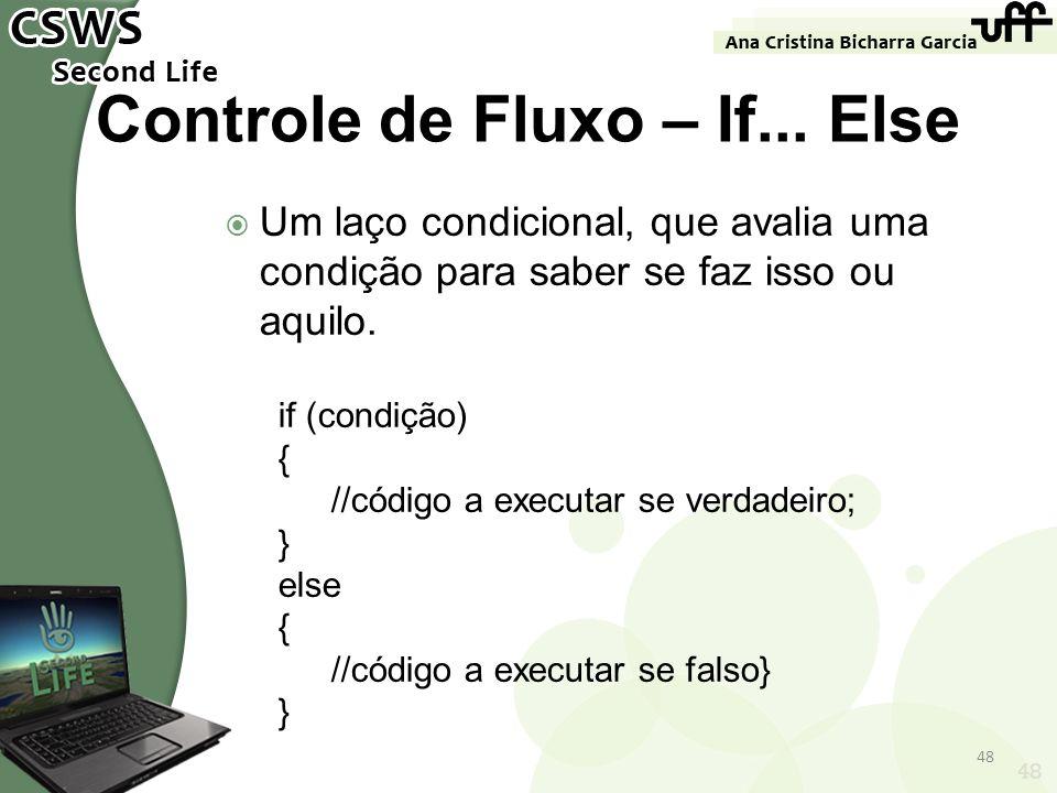48 Controle de Fluxo – If... Else Um laço condicional, que avalia uma condição para saber se faz isso ou aquilo. if (condição) { //código a executar s