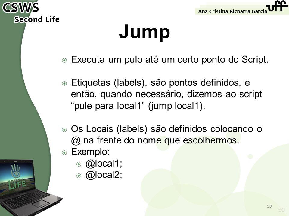 50 Jump Executa um pulo até um certo ponto do Script. Etiquetas (labels), são pontos definidos, e então, quando necessário, dizemos ao script pule par