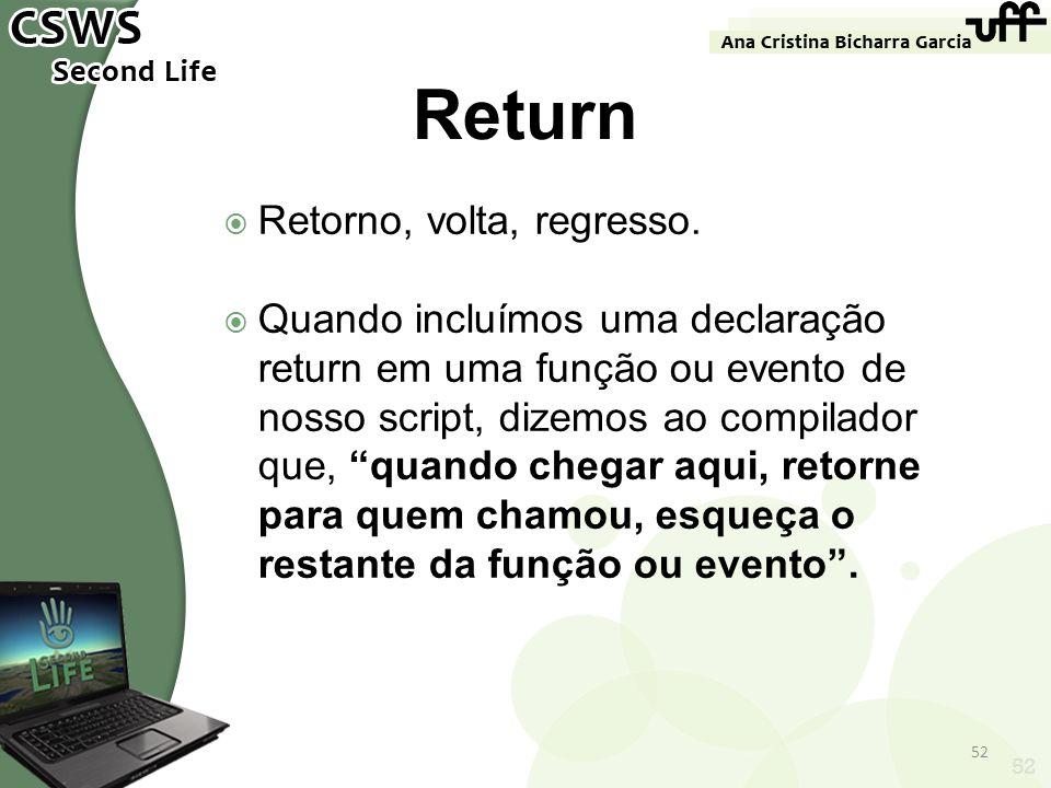 52 Return Retorno, volta, regresso. Quando incluímos uma declaração return em uma função ou evento de nosso script, dizemos ao compilador que, quando