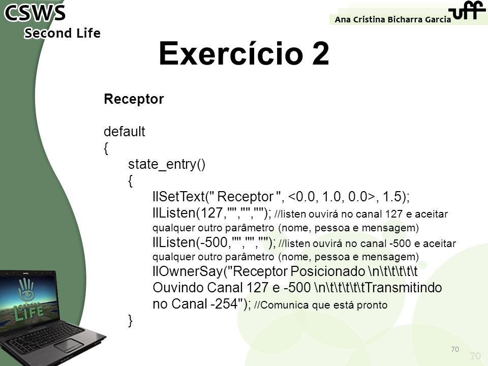 70 Exercício 2 Receptor default { state_entry() { llSetText(