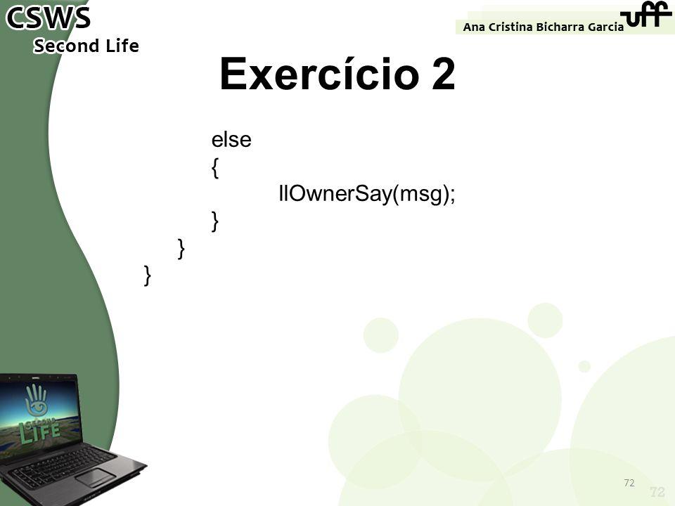 72 Exercício 2 else { llOwnerSay(msg); } 72