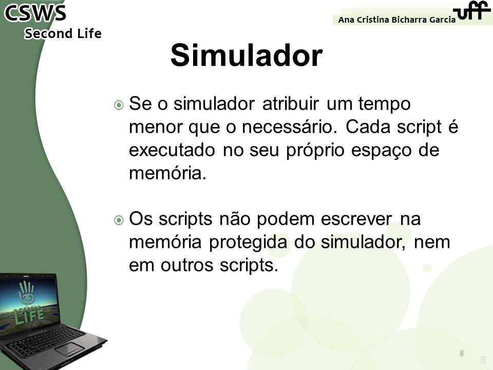 Se o simulador atribuir um tempo menor que o necessário. Cada script é executado no seu próprio espaço de memória. Os scripts não podem escrever na me