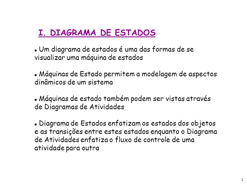 3 Em um Diagrama de Estado são descritos os estados de um objeto ao longo de sua vida.