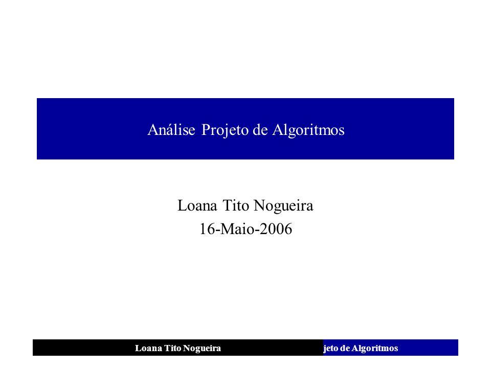 Análise e Projeto de AlgoritmosLoana Tito Nogueira Análise Projeto de Algoritmos Loana Tito Nogueira 16-Maio-2006
