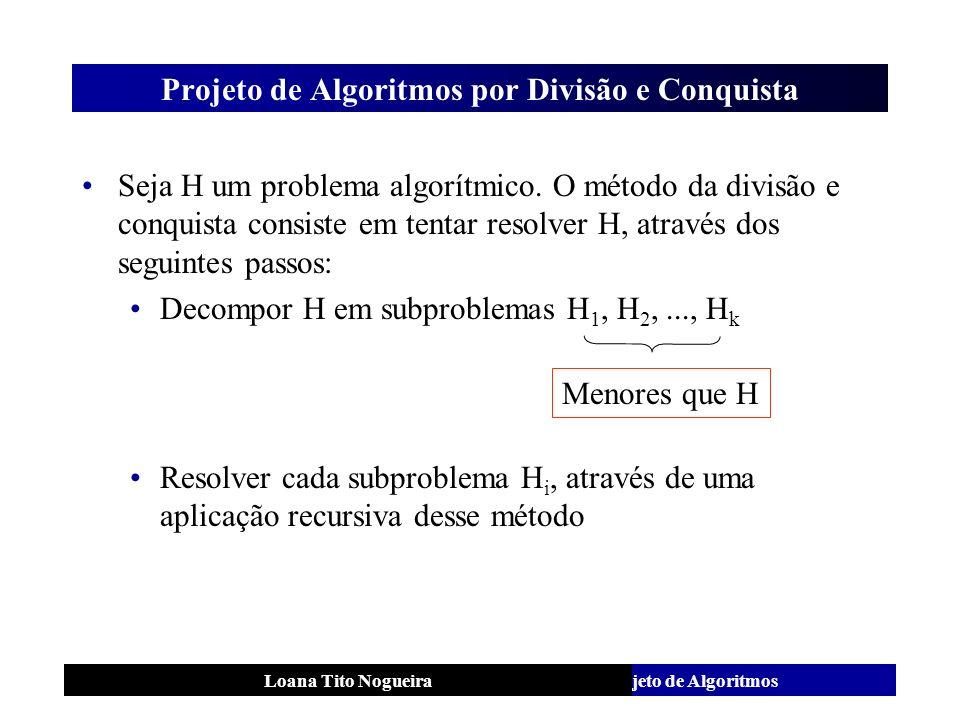 Análise e Projeto de AlgoritmosLoana Tito Nogueira Projeto de Algoritmos por Divisão e Conquista Seja H um problema algorítmico. O método da divisão e